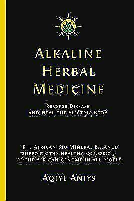 Alkaline Herbal Medicine_Reverse Disease by Aqiyl Aniys [EB00K][pdf,kindle,epub]