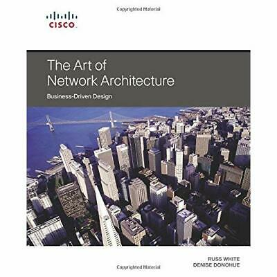 The Art of Network Architecture: Business-Driven Design - Paperback NEW Russ Whi
