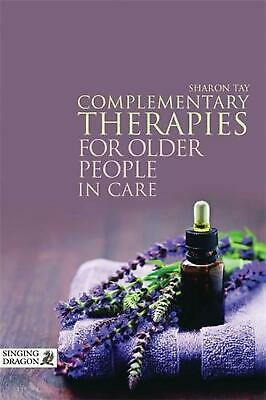 Complementary Therapies for Older People in Care by Sharon Tay (English) Paperba
