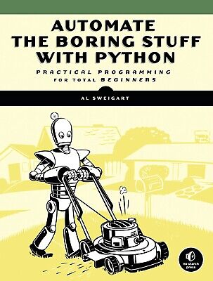Automate the Boring Stuff with Python - Practical Programming for Total Beginner