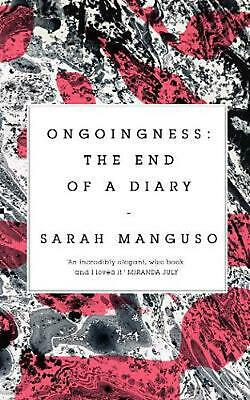 Ongoingness: the End of a Diary by Sarah Manguso Hardcover Book Free Shipping!