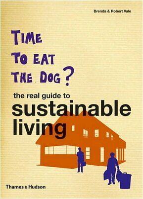 Time to Eat the Dog?: The Real Guide to Sustainable ... by Brenda Vale Paperback