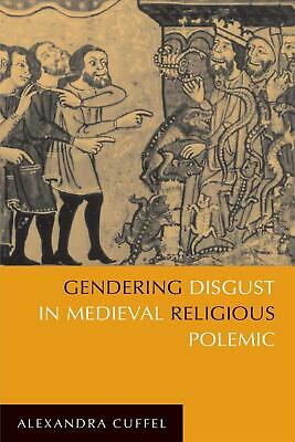 Gendering Disgust in Medieval Religious Polemic by Alexandra Cuffel (English) Pa