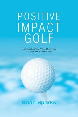 Positive Impact Golf: Helping Golfers To, 9780992853402