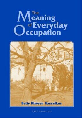 The Meaning of Everyday Occupation by Hasselkus, Betty R. Paperback Book The