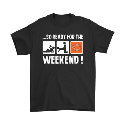 So Readly For The Weekend Chicago Bears Football NFL Funny Men Women T-Shirts