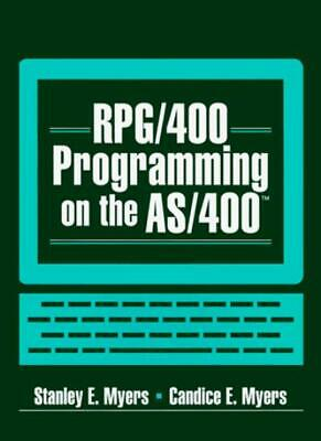 RPG/400 Programming on the AS/400 By Stanley E. Myers, Candice E. Myers