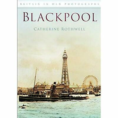 Blackpool in Old Photographs [Illustrated] - Paperback NEW Rothwell, Cathe 2009-
