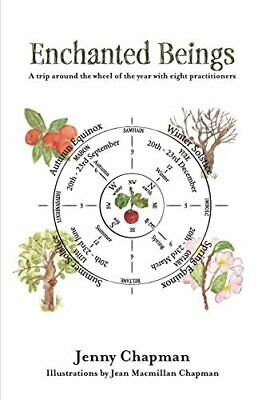 Enchanted Beings: A Trip Around the Wheel of the Year with 8 Practitioners (Two