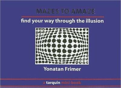 Mazes to Amaze: Admire the Illusion...and Then Find Your Way Thro...
