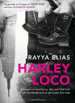 Harley Loco: A Memoir of Hard Living, Hair and Post-Punk, fro... by Elias, Rayya