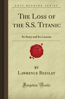 The Loss of the S.S. Titanic: Its Story and Its Lessons (Forgotten Books), Beesl