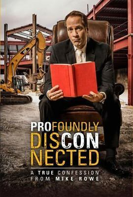 Profoundly Disconnected : A True Confession From Mike Rowe By Mike Rowe