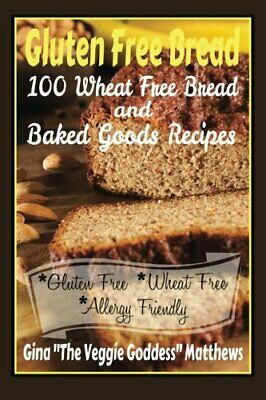 Gluten Free Bread: 100 Wheat Free Bread and Baked Goo... by Matthews, Gina ''The
