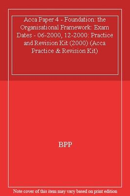 Acca04 Organisational Framework Kit (Acca Practice & Revision Kit) By Bpp