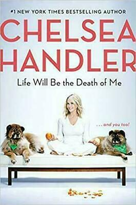 Life Will Be the Death of Me: . . . and you too! BY Chelsea Handler (ÈßÖÖKS)
