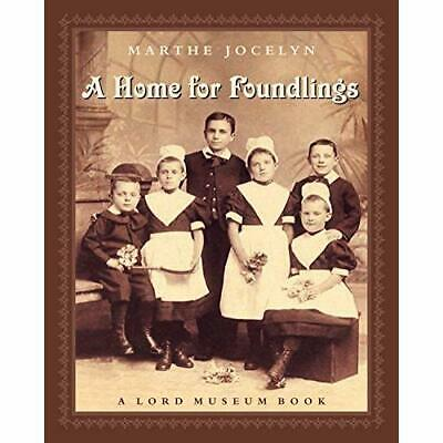 A Home for Foundlings (Lord Museum Book) - Paperback NEW Jocelyn, Marthe 2005-04