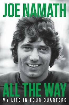 All The Way: My Life in Four Quarters by Joe Namath Hardcover Book Free Shipping