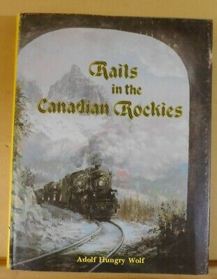 Rails in the Canadian Rockies by Adolf Hungry Wolf w/Dust Jacket