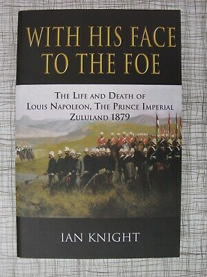 With His Face To The Foe, Life & Death Of Louis Napoleon (Zulu War, Bonaparte)