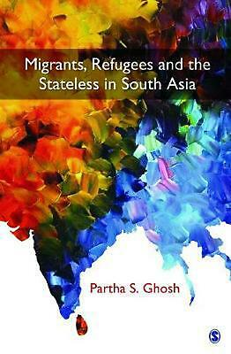 Migrants, Refugees and the Stateless in South Asia by Partha S Ghosh (English) H