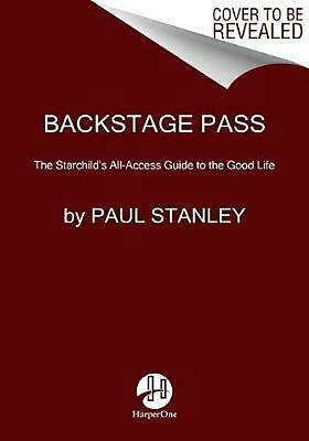 Backstage Pass: The Starchild's All-Access Guide to the Good Life by Paul Stanle