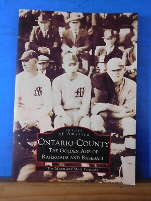 Images of America Ontario County Golden Age of Railroads & Baseball by Munn & Vi