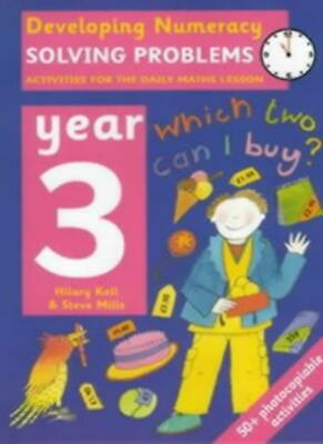 Developing Numeracy - Year 3: Solving Problems-Hilary Koll, Steve Mills