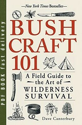 Bushcraft 101 : A Field Guide to the Art of Wilderness Survival [PDF B00K]