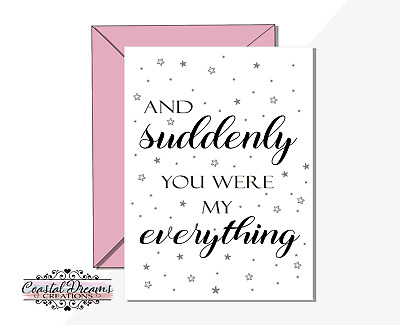 Anniversary/valentines day card 'And suddenly you were my everything' engagement