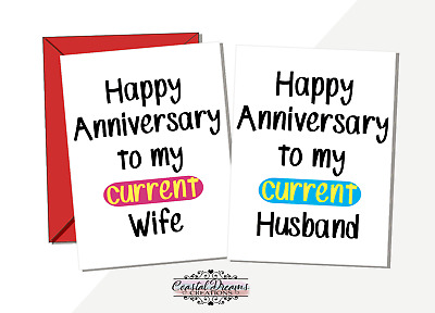 Funny anniversary card 'Happy Anniversary to my current husband/wife' you'll do