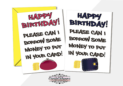 Funny birthday card 'Please can I borrow money to put in the card' mum dad nan