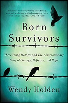 Born Survivors: Three Young Mothers.  By Wendy Holden [PDF-EPUB]