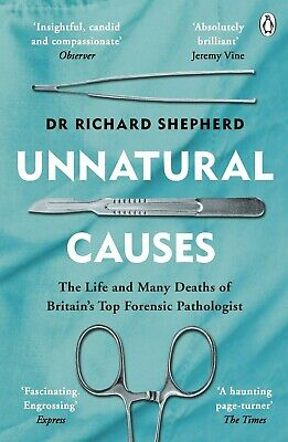 Unnatural Causes: by Dr Richard Shepherd New Paperback Book