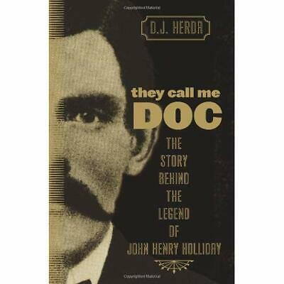 They Call Me Doc: The Story Behind the Legend of John H - Paperback NEW Herda, D