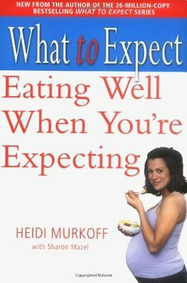 What to Expect: Eating Well When You're Expecting by Murkoff, Heidi 0743275535