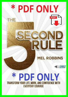The 5 Second Rule:Transform your Life, Work and Confidence with Everyday Courage