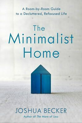 The Minimalist Home: A Room-by-Room Guide to a Decluttered, Refocused Life [ PDF