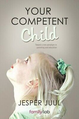 YOUR COMPETENT CHILD: TOWARD A NEW PARAD, Juul, Associate Profess...