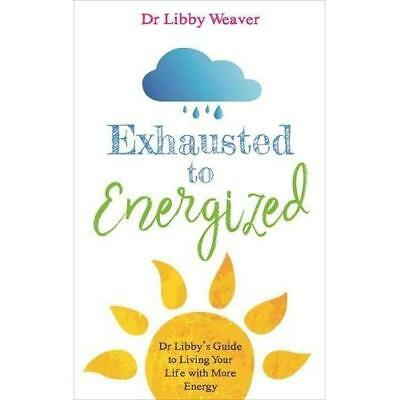 Exhausted to Energized - Paperback NEW Weaver, Dr. Lib 27/03/2018