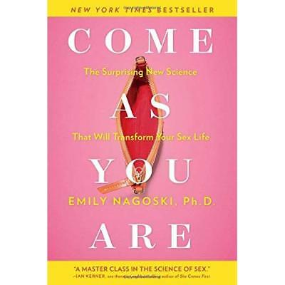 Come as You Are: The Surprising New Science That Will T - Paperback NEW Emily Na