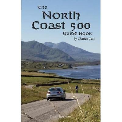 The North Coast 500 Guide Book 2017 (Charles Tait Guide - Paperback NEW Tait, Ch