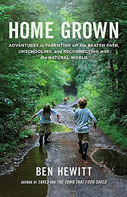 Home Grown: Adventures in Parenting off the Beaten Path - Paperback NEW Ben Hewi