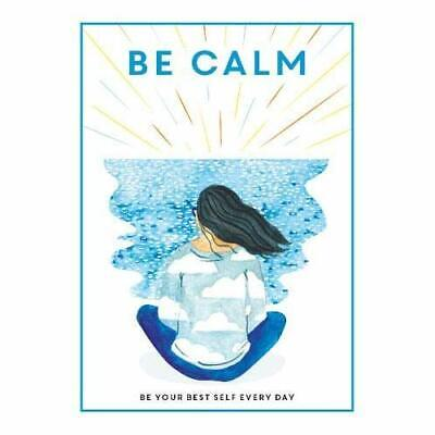 Be Calm: Be Your Best Self Every Day (Be You) - Hardback NEW  25/04/2019