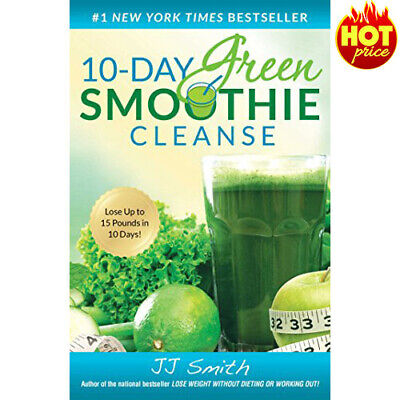 10-Day Green Smoothie Cleanse: Lose Up to 15 Pounds in 10 Days By JJ Smith