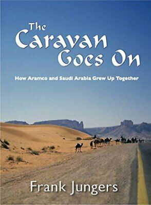 The Caravan Goes on: How Aramco and Saudi Arabia Grew Up Tog... by Frank Jungers