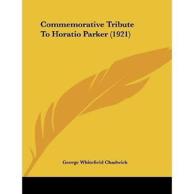 Commemorative Tribute to Horatio Parker (1921) - Paperback NEW George Whitefie 1