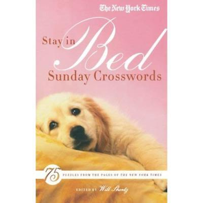 The New York Times Stay in Bed Sunday Crosswords: 75 Pu - Paperback NEW New York