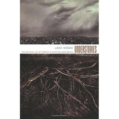 Understories: The Political Life of Forests in Northern - Paperback NEW Kosek, J