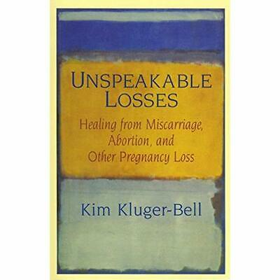 Unspeakable Losses: Healing from Miscarriage, Abortion, - Paperback NEW Kluger-B